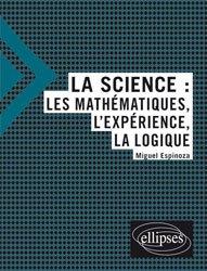 La science / les mathématiques, l'expérience, la logique