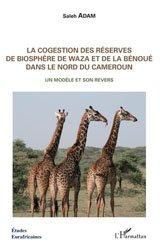 La cogestion des réserves de biosphère de Waza et de la Bénoué dans le nord du Cameroun