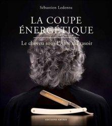 La coupe énergétique : le cheveu sous l'âme du rasoir