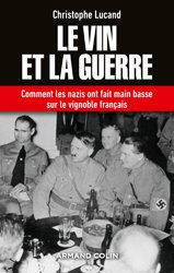 Le vin et la guerre - Comment les nazis ont fait main basse sur le vignoble français