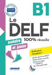 Le DELF Scolaire et Junior 100% Réussite B1 : Livre et CD MP3