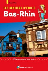 Les sentiers d'Emilie dans le Bas-Rhin : 25 promenades pour tous