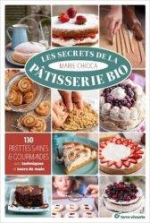Les secrets de la pâtisserie bio - 130 recettes saines et gourmandes