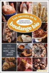 Les secrets de la boulange bio - 110 recettes sucrées et salées
