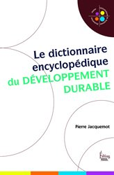 Le dictionnaire encyclopédique du developpement durable