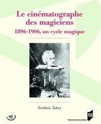Le Cinématographe des magiciens - 1896-1906, un cycle magique