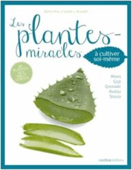 Les Plantes Miracles à cultiver soi-même