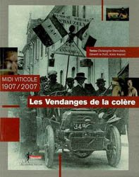 Les Vendanges de la colère - Midi viticole 1907/2007