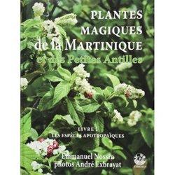 Les plantes magiques de la Martinique et des petites Antilles volume 1
