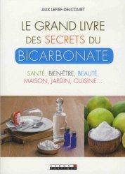 Le grand livre des secrets du bicarbonate : santé, bien-être, beauté, maison, jardin, cuisine...
