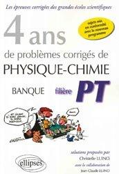 4 ans de problèmes corrigés de Physique-Chimie posés aux concours Banque PT de 2015 à 2012 - filière PT