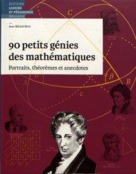 90 petits génies des mathématiques : portraits, théorèmes et anecdotes
