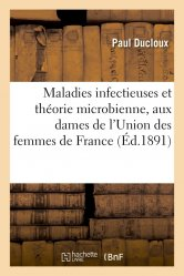 Maladies infectieuses et théorie microbienne : conférence aux dames de l'Union des femmes