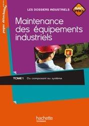 Maintenance des équipements industriels Tome 1 Bac Pro - Livre élève