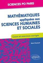 Mathématiques appliquées aux sciences humaines et sociales - Cours et exercices corrigés. Sciences Po Paris 1re année