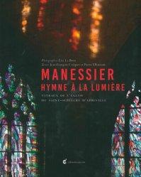 Manessier : hymne à la lumière : vitraux de l'église du Saint-Sépulcre d'Abbeville