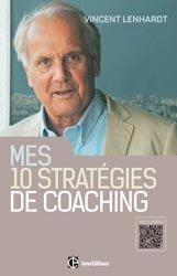 Mes 10 stratégies de coaching - Pour une co-construction de la liberté et de la responsabilité