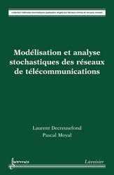 Modélisation et analyse stochastiques des réseaux de télécommunications