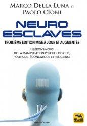 Neuro-esclaves : techniques et psychopathologies de la manipulation politique, économique et religieuse : manuel scientifique d'auto-défense