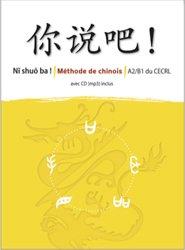 Ni Shuo Ba ! Méthode de Chinois A2/B1 : Livre et CD MP3