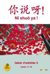 Ni Shuo Ya ! Méthode de Chinois A1/A2 : Cahier d'Activités 2 (leçons 7 à 12)