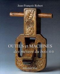 Outils et machines des métiers du bois Tome 2