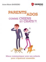 Parents-ados : comme chiens et chats ?! : mieux communiquer avec ses enfants pour s'épanouir ensemble