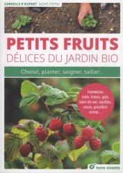 Petits fruits, délices du jardin bio : choisir, planter, soigner, multiplier...