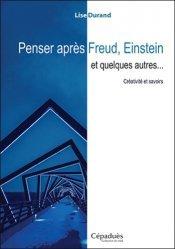 Penser après Freud, Einstein et quelques autres... Créativité et savoirs
