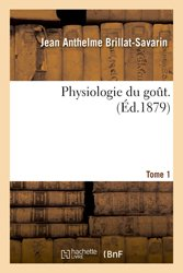 Physiologie du gout. Tome 1