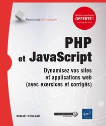 PHP et Javascript / dynamisez vos sites et applications web (avec exercices et corrigés)
