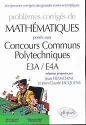 Problèmes corrigés de mathématiques posés aux Concours Communs Polytechniques E3A / E4A