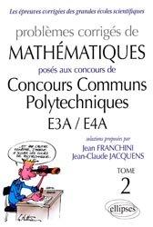 Problèmes corrigés de mathématiques posés aux Concours Communs Polytechniques E3A/E4A - Tome 2