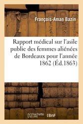Rapport médical sur l'asile public des femmes aliénées de Bordeaux pour l'année 1862