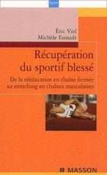 Récupération du sportif blessé De la rééducation en chaîne fermée au stretching en chaînes musculaires
