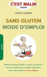 Sans gluten mode d'emploi : aliments incontournables, recettes et astuces : tous les conseils pour modifier facilement votre alimentation et mieux digérer