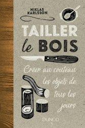 Tailler le bois - Créer au couteau les objets de tous les jours