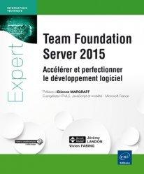 Team Foundation Server 2015 Accélérer et perfectionner le développement logiciel
