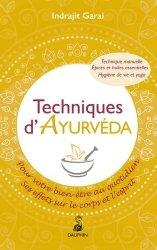 Techniques d'Ayurveda pour votre bien-être quotidien : ses effets sur le corps et le mental : thérapie manuelle, hygiène de vie et yoga, épices et huiles essentielles