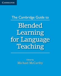 The Cambridge Guide to Blended Learning for Language Teaching