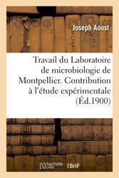 Travail du Laboratoire de microbiologie de Montpellier. Contribution à l'étude expérimentale