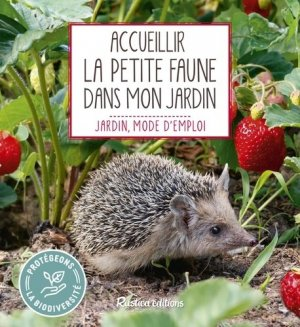 Accueillir la petite faune dans mon jardin - Rustica - 9782815312950