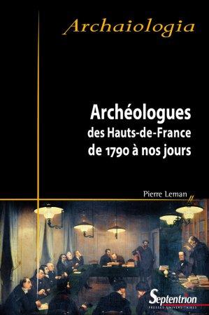 Archéologues des Hauts de France de 1790 à nos jours-presses universitaires du septentrion-9782757417287