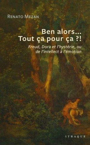 Ben alors... Tout ça pour ça ?! : Freud, Dora et l'hystérie, ou de l'intellect à l'émotion-ithaque-9782916120881