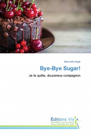 Bye-Bye Sugar! - éditions vie - 9786202495561