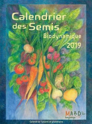 Calendrier des semis 2019 biodynamique - mouvement de culture bio-dynamique - 9782913927643