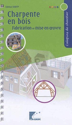 Charpente en bois : fabrication et mise en oeuvre - sebtp - 9782359171655