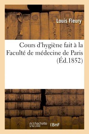 Cours d'hygiène fait à la Faculté de médecine de Paris-hachette livre / bnf-9782013749923