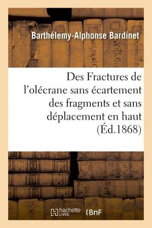 Des Fractures de l'olécrane sans écartement des fragments et sans déplacement en haut du fragment - hachette livre / bnf - 9782013748018
