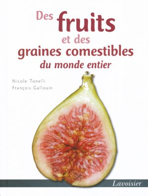 Des fruits et des graines comestibles du monde entier - lavoisier / tec et doc - 9782743014810